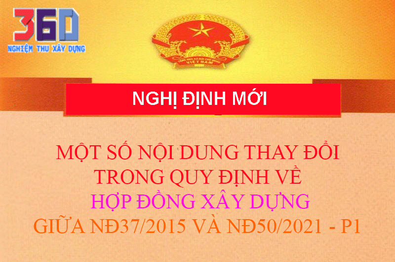 SO SÁNH THAY ĐỔI QUY ĐỊNH VỀ HỢP ĐỒNG XÂY DỰNG GIỮA NĐ37/2015 VÀ NĐ50/2021-P1 -Hồng Hà