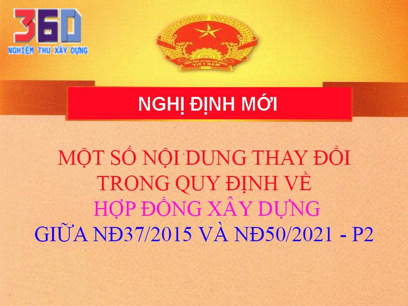 SO SÁNH THAY ĐỔI QUY ĐỊNH VỀ HỢP ĐỒNG XÂY DỰNG GIỮA NĐ37/2015 VÀ NĐ50/2021-P2 -Hồng Hà