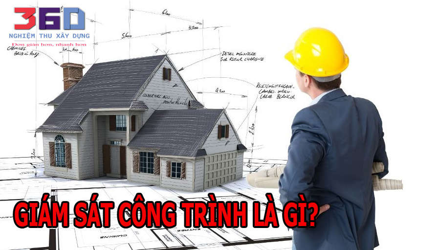 Giám Sát Công Trình là gì? và những điều các kỹ sư  giám sát công trình cần biết