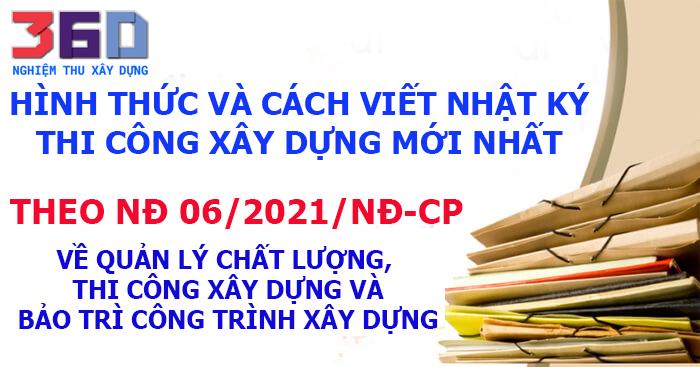 Hình thức và cách viết nhật ký thi công xây dựng mới nhất theo Nghị định 06/2021/NĐ-CP