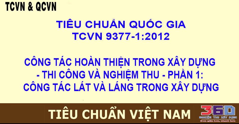 TCVN 9377-1:2012  HOÀN THIỆN TRONG XÂY DỰNG - THI CÔNG VÀ NGHIỆM THU - PHẦN 1: CÔNG TÁC LÁT  VÀ LÁNG